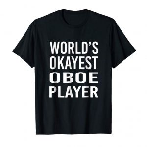Get World's Okayest Oboe Player Funny T Shirt Best Music Band