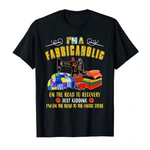 Buy I'm A Fabricaholic On The Road To Recovery Shirt