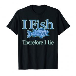 Buy I Fish, Therefore I Lie, Fishing T-shirt