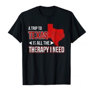 Buy A Trip To Texas Is All The Therapy I Need T-Shirt