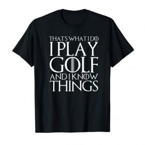 Shop THAT'S WHAT I DO I PLAY GOLF AND I KNOW THINGS T-Shirt