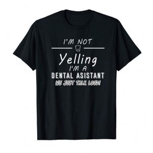 Buy I'm Not Yelling I'm A Dental Asistant T-Shirt Funny Gift