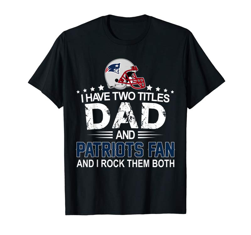 Cool I Have Two Titles Dad And-Patrios-Fan Funny Fathers Day Gift