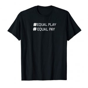 Order Now Equal Play #Equal Pay T-Shirt