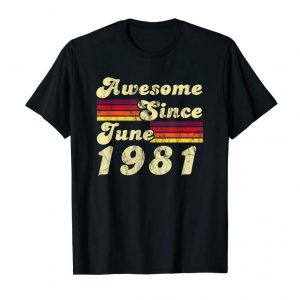 Buy Now 38th Birthday Awesome Since June 1981  T-Shirt