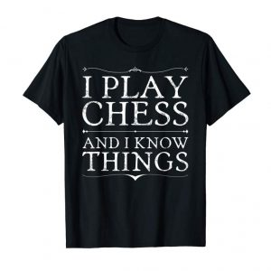 Buy I Play Chess And I Know Things Funny Gift T-Shirt
