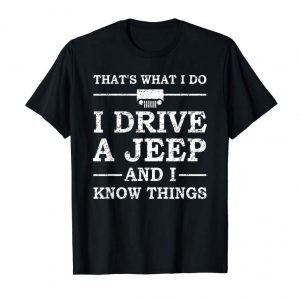 Get That's What I Do I Drive A Jeep And I Know Things T-Shirt