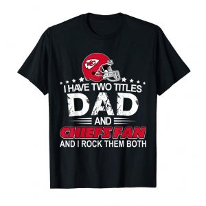 Order I Have Two Titles Dad And-Chiefs-KC-Fathers Day Gift