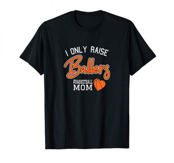 Buy Womens I Only Raise Ballers Basketball Mom T-Shirt