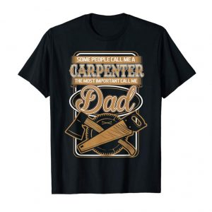Trends Some People Call Me A Carpenter The Most Important Dad Shirt
