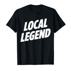 Trending So Free Media: Local Legend T-shirt Funny Graphic Tee Shirt