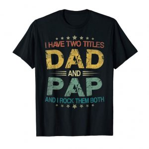 Cool I Have Two Titles Dad & Pap Funny Tshirt Fathers Day Gift