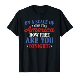 Order On A Scale Of One To America How Free Are You Tonight T-Shirt