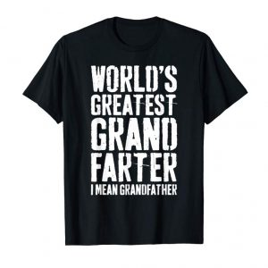 Order Now Mens World's Greatest Grandfarter I Mean Grandfather T-Shirt T-Shirt
