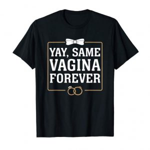 Shop Mens Yay Same Vagina Forever - Groom Stag Night Gift T-Shirt