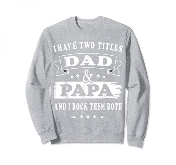 Get I Have Two Titles Dad And Papa Fathers-Day Gift T Shirt Men