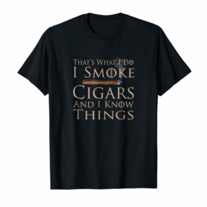 Trends That's What I Do I Smoke Cigars And I Know Things Shirt