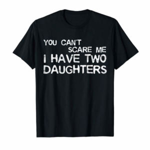Buy Now Mens You Can't Scare Me I Have Two Daughters T-Shirt Father's Day