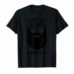 Adorable Touch My Beard And Tell Me I'm Pretty-Funny Bearded Men T-Shirt