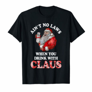 Adorable Ain't No Laws When You Drink With Claus New 2019 Christmas T-Shirt