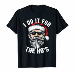 Shop Funny Christmas Santa Do It For The Hos Holiday Mood Gifts T-Shirt