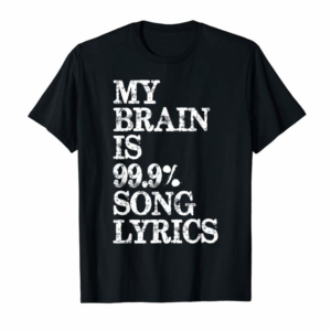 Adorable Music Lover Gifts - My Brain Is 99% Song Lyrics Funny & Cool T-Shirt