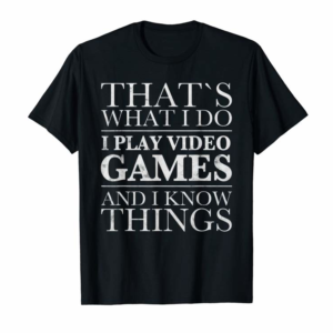Trends That's What I Do I Play Video Games And I Know Things SHIRT