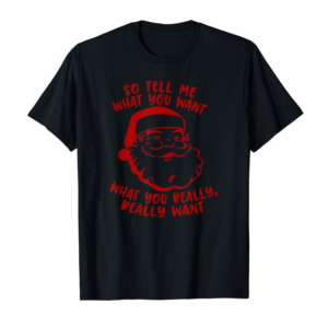 Cool So Tell Me What You Want Xmas | Funny Christmas T-Shirt