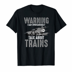 Cool Cute Warning May Spontaneously Talk About Trains Shirt Gift