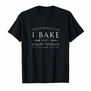 Adorable I Bake And I Know Things Shirt, Funny Baker Baking Gift