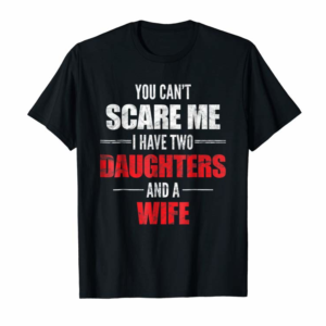 Buy Now Mens You Can't Scare Me I Have Two Daughters And A Wife T-shirt
