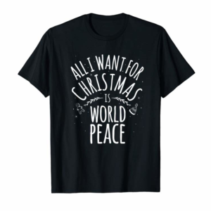 Order Now ALL I WANT FOR CHRISTMAS IS WORLD PEACE Mom Dad Gift Premium T-Shirt