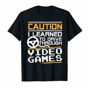 Order Now Funny New Driver Shirt Learned To Drive Playing Video Games
