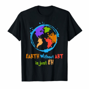Trending Earth Without Art Is Just EH T-Shirt