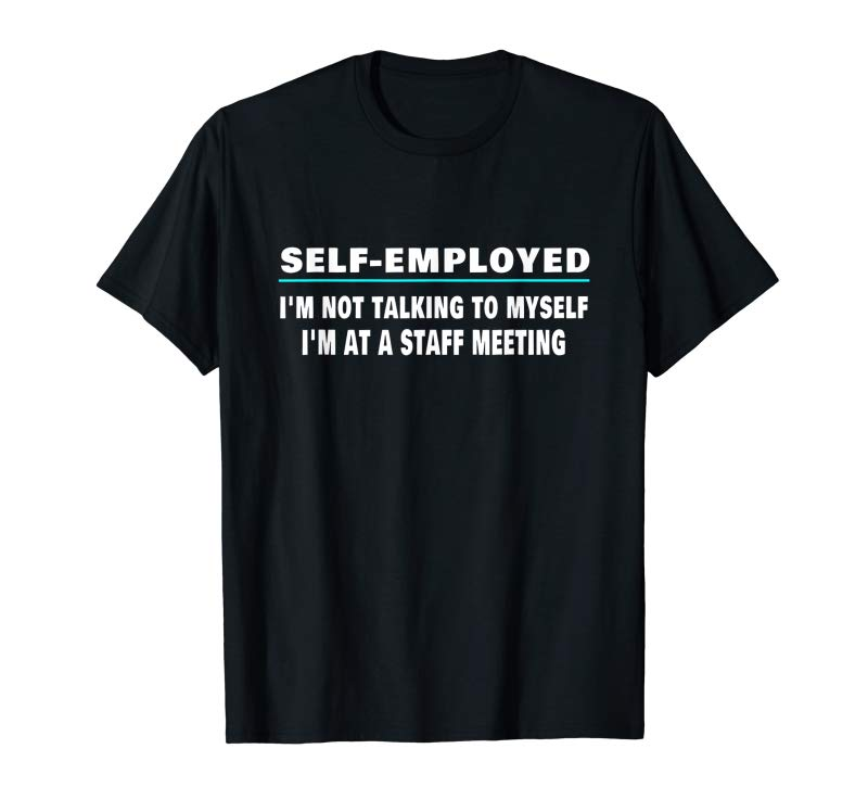 Order Now SELF EMPLOYED FUNNY SARCASTIC QUOTE FOR FREELANCER T-Shirt
