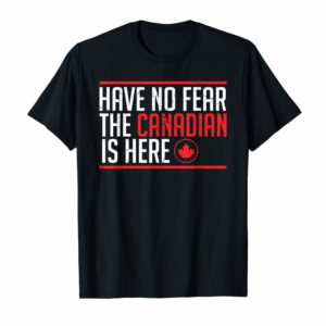Adorable Quote Design Have No Fear The Canadian Is Here Meme Graphic T-Shirt
