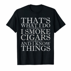 Shop That's What I Do I Smoke Cigars And I Know Things T-Shirt