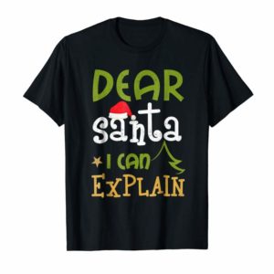Adorable Dear Santa I Can Explain Funny Ugly Christmas T Shirt