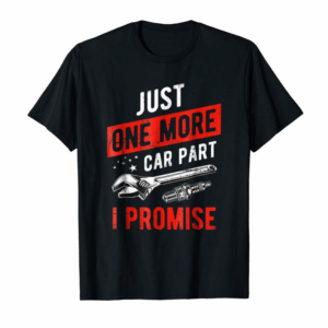 Adorable Just One More Car Part I Promise T-Shirt - Gear Head Tee