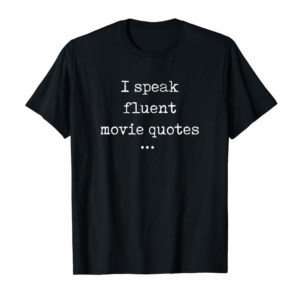 Adorable I Speak Fluent Movie Quotes Funny Cute Gift T-Shirt