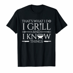 Cool Fun I Grill And Know Things Meat Lover Barbecue Dad Gift T-Shirt
