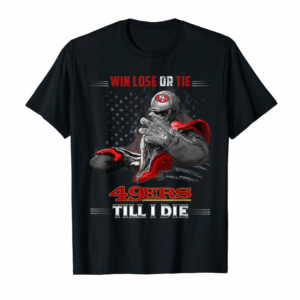 Order Now San Francisco-49er Win Lose Or Tie Football T-Shirt