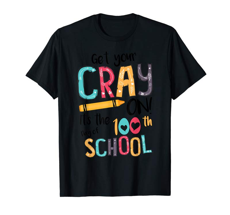 Order Now Get Your Cray On It's The 100th Day Of School Teacher Gift T-Shirt