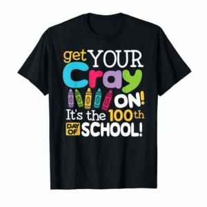 Order 100th Day Of School Gift Get Your Cray On Teacher Student T-Shirt