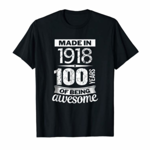 Buy Now 100th Birthday Shirt Made In 1918 100 Years Of Being Awesome