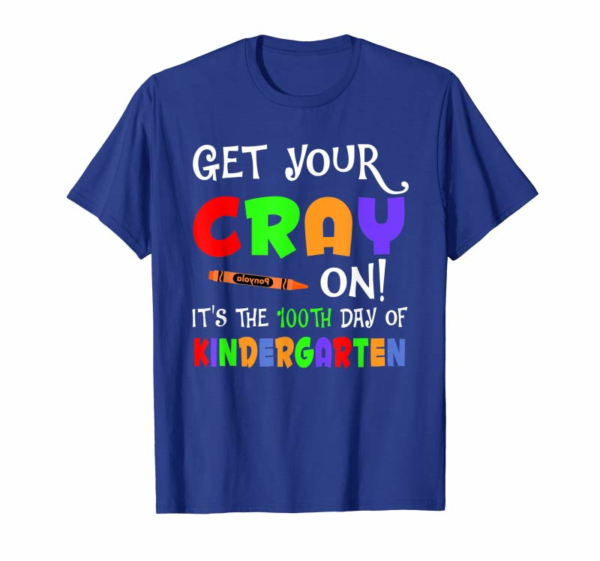 Cool Get Your Cray On - 100Th Day Of Kindergarten T-Shirt