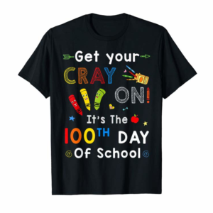 Trends It's The 100th Day Of School Get Your Cray On Funny Shirt