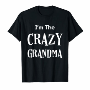 Adorable I'm The Crazy Grandma Funny Mothers Day T Shirt Tshirt