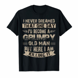 Buy I'd Become A Grumpy Old Man T Shirt, Grumpy T Shirt