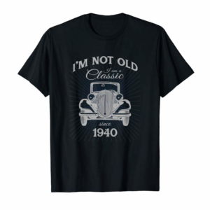 Adorable Not Old I'm A Classic Since 1940 Funny 80th Birthday Gift T-Shirt